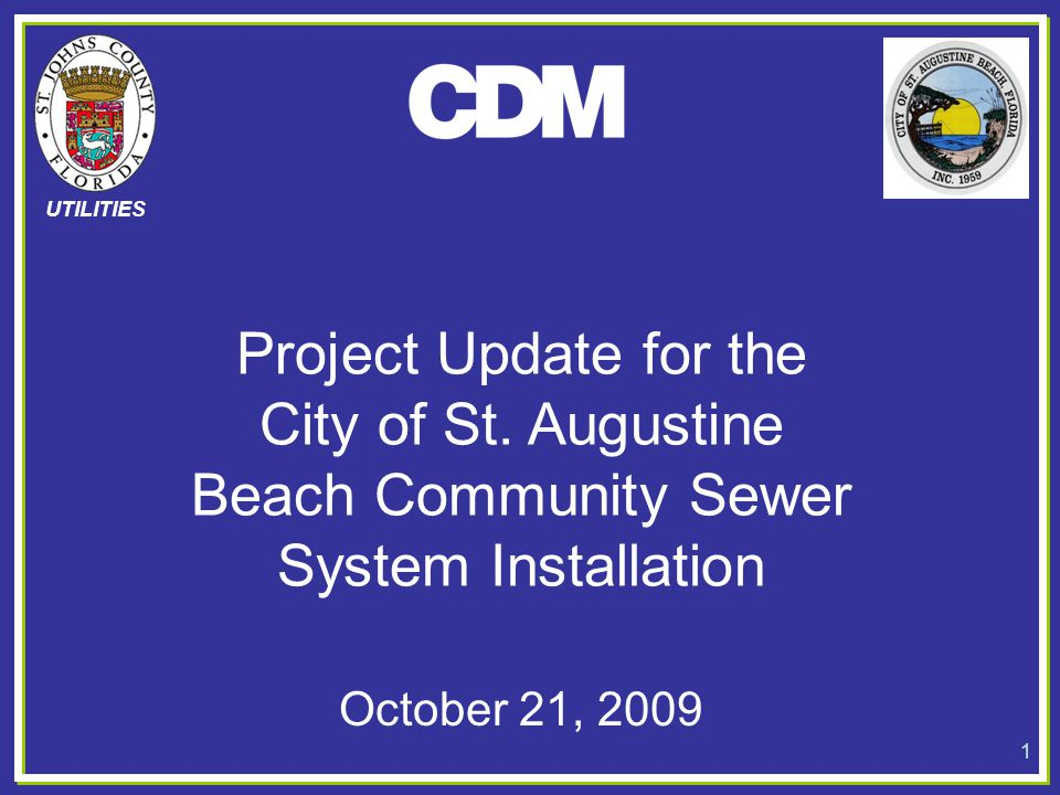 UTILITIES Project Update for the City of St. Augustine Beach Community Sewer System Installation 1 October 21, 2009