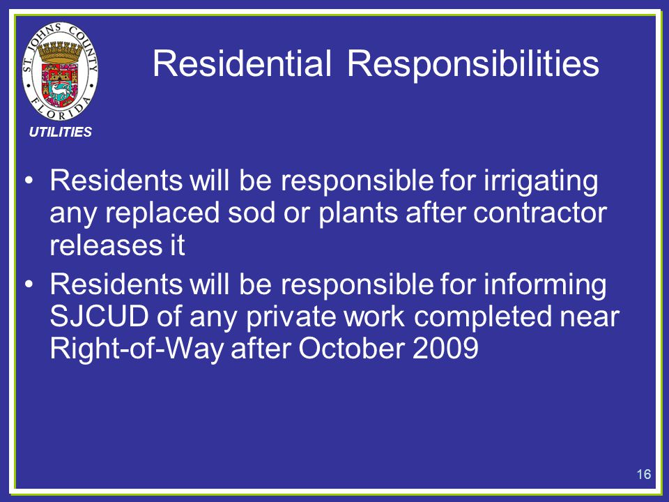 UTILITIES Residential Responsibilities Residents will be responsible for irrigating any replaced sod or plants after contractor releases it Residents