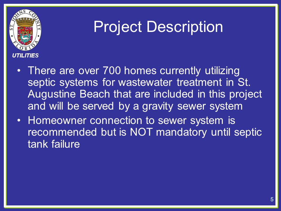 UTILITIES Project Description There are over 700 homes currently utilizing septic systems for wastewater treatment in St. Augustine Beach that are inc