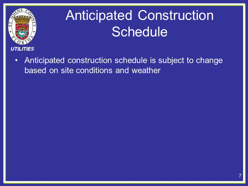 UTILITIES Anticipated Construction Schedule Anticipated construction schedule is subject to change based on site conditions and weather 7