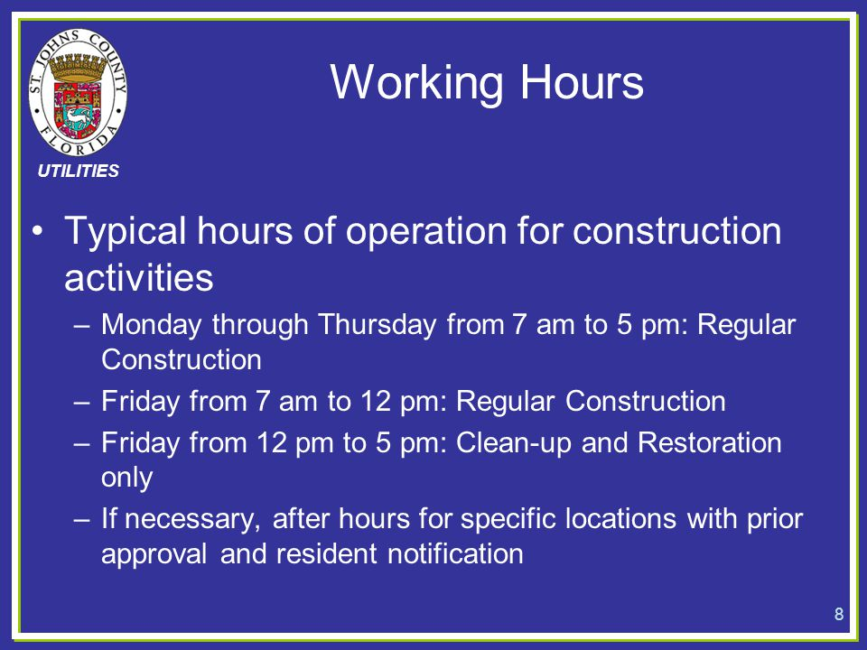 UTILITIES Working Hours Typical hours of operation for construction activities –Monday through Thursday from 7 am to 5 pm: Regular Construction –Frida