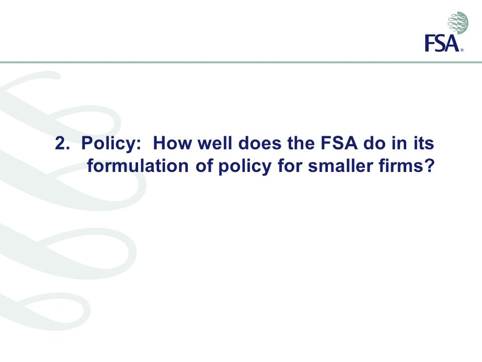 2. Policy: How well does the FSA do in its formulation of policy for smaller firms