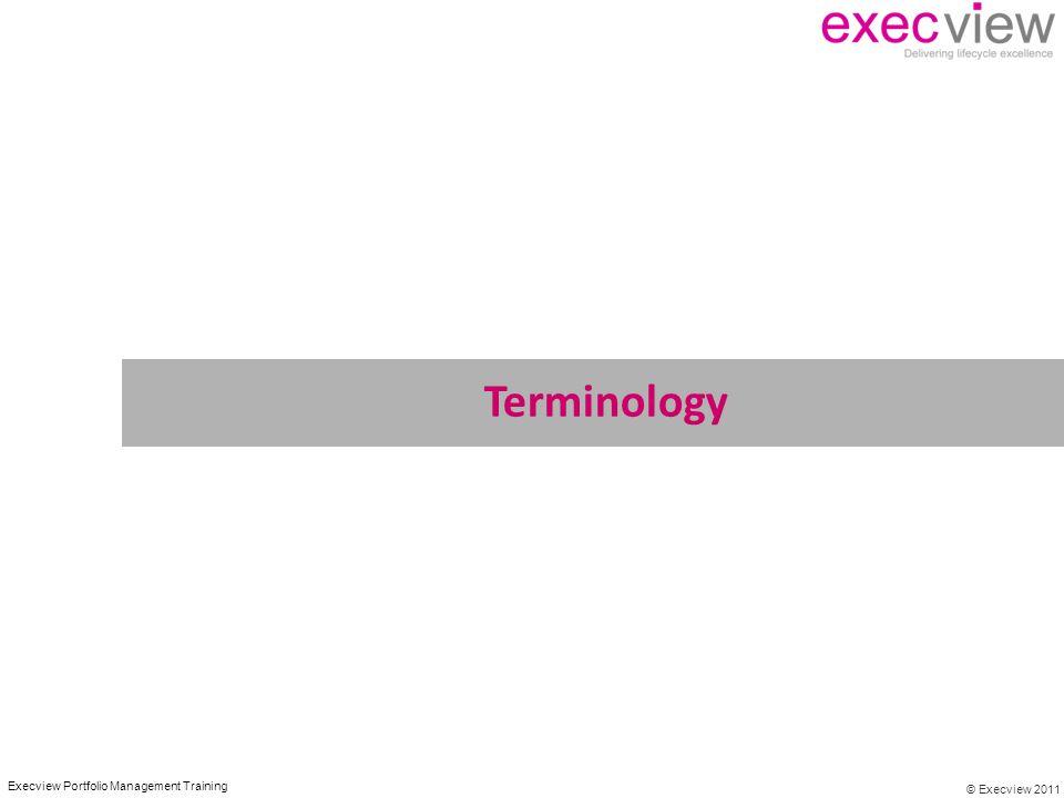 © Execview 2011 Execview Portfolio Management Training Terminology