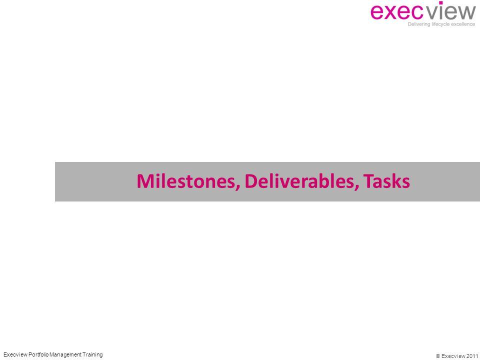 © Execview 2011 Execview Portfolio Management Training Milestones, Deliverables, Tasks