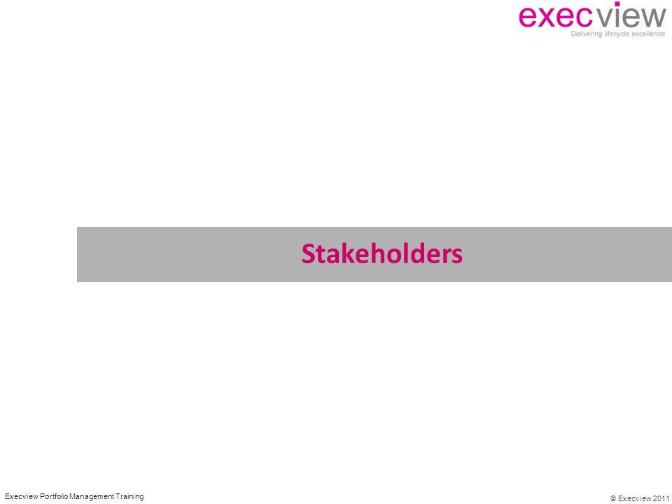 © Execview 2011 Execview Portfolio Management Training Stakeholders