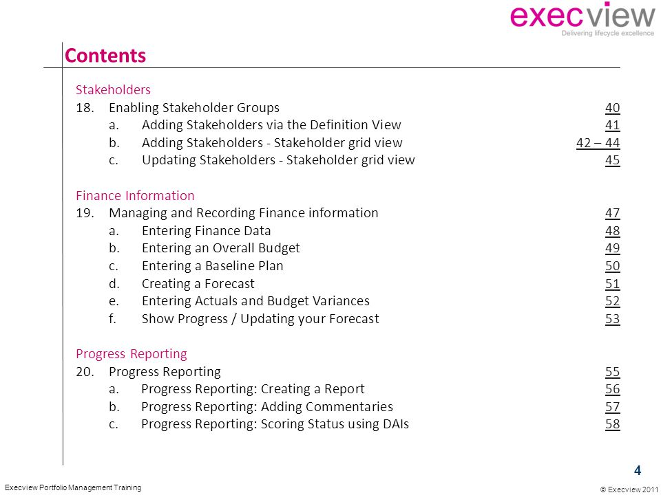 © Execview 2011 Execview Portfolio Management Training Contents Stakeholders 18.Enabling Stakeholder Groups4040 a.Adding Stakeholders via the Definiti