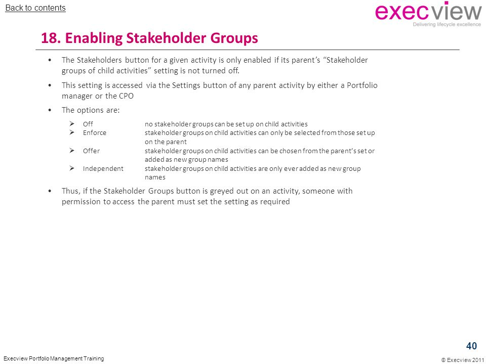 """© Execview 2011 Execview Portfolio Management Training The Stakeholders button for a given activity is only enabled if its parent's """"Stakeholder group"""