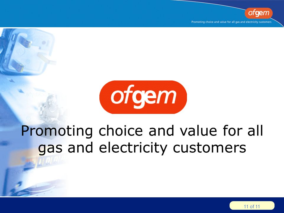 11 of 11 Promoting choice and value for all gas and electricity customers