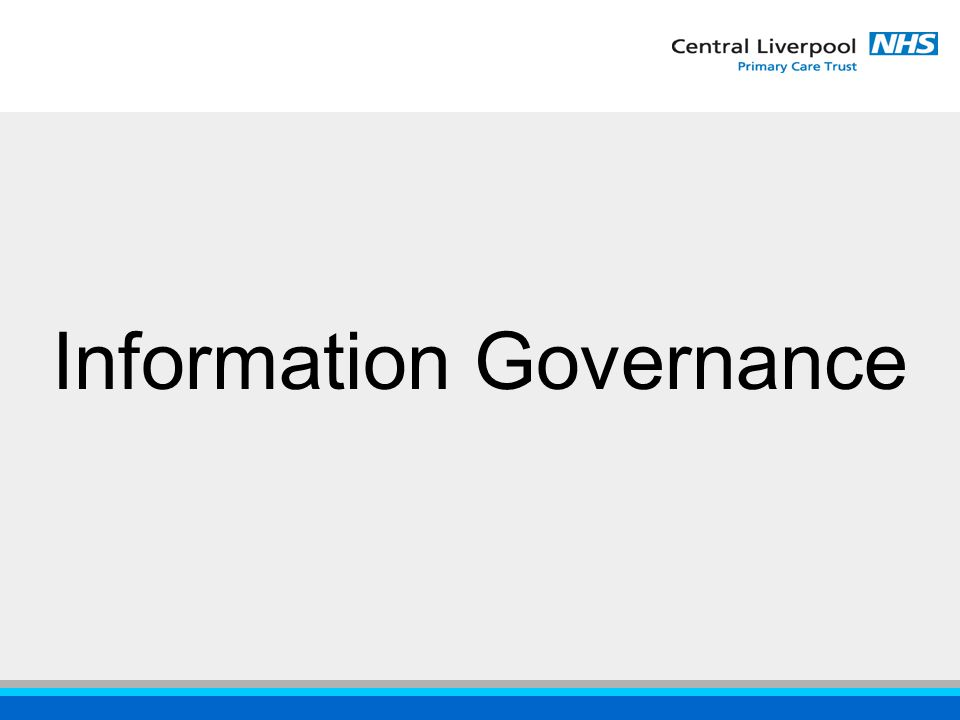 ensuring the confidentiality, accuracy and availability of patient information Why Information Governance?