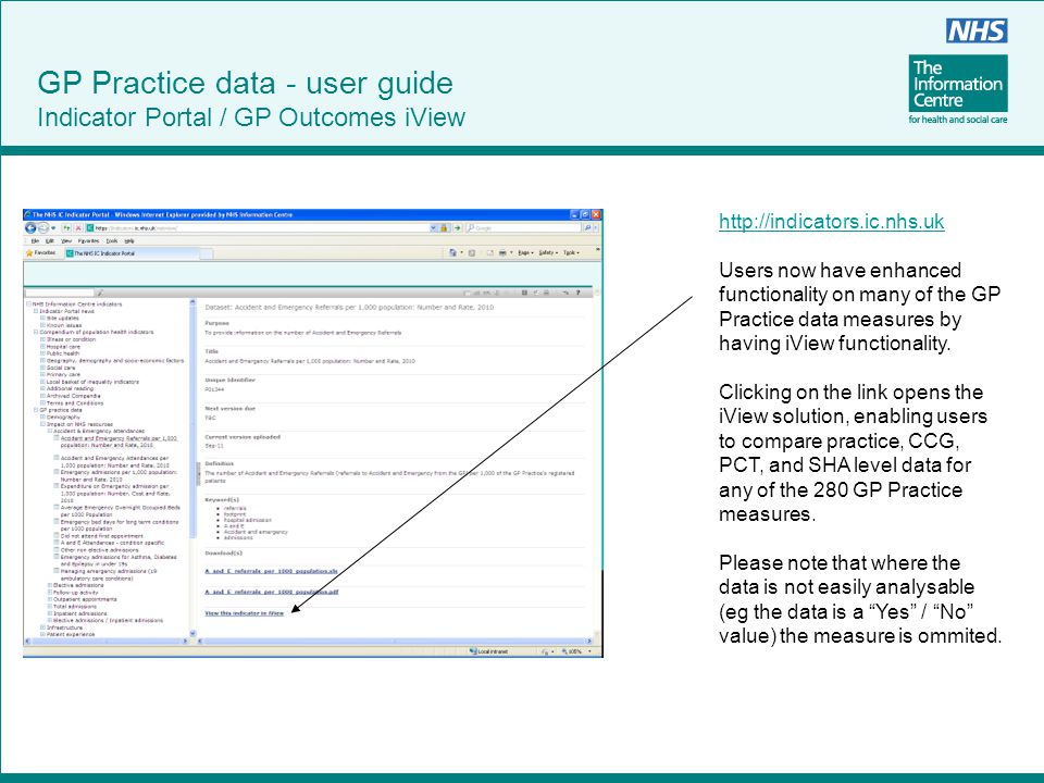 http://indicators.ic.nhs.uk Users now have enhanced functionality on many of the GP Practice data measures by having iView functionality. Clicking on