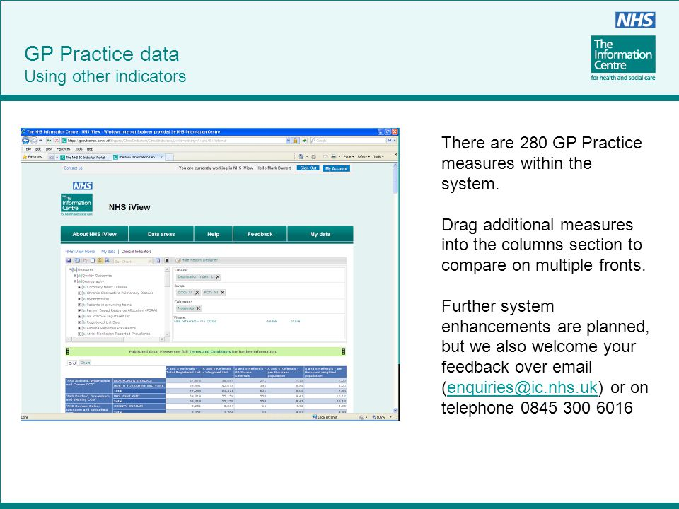 GP Practice data Using other indicators There are 280 GP Practice measures within the system. Drag additional measures into the columns section to com