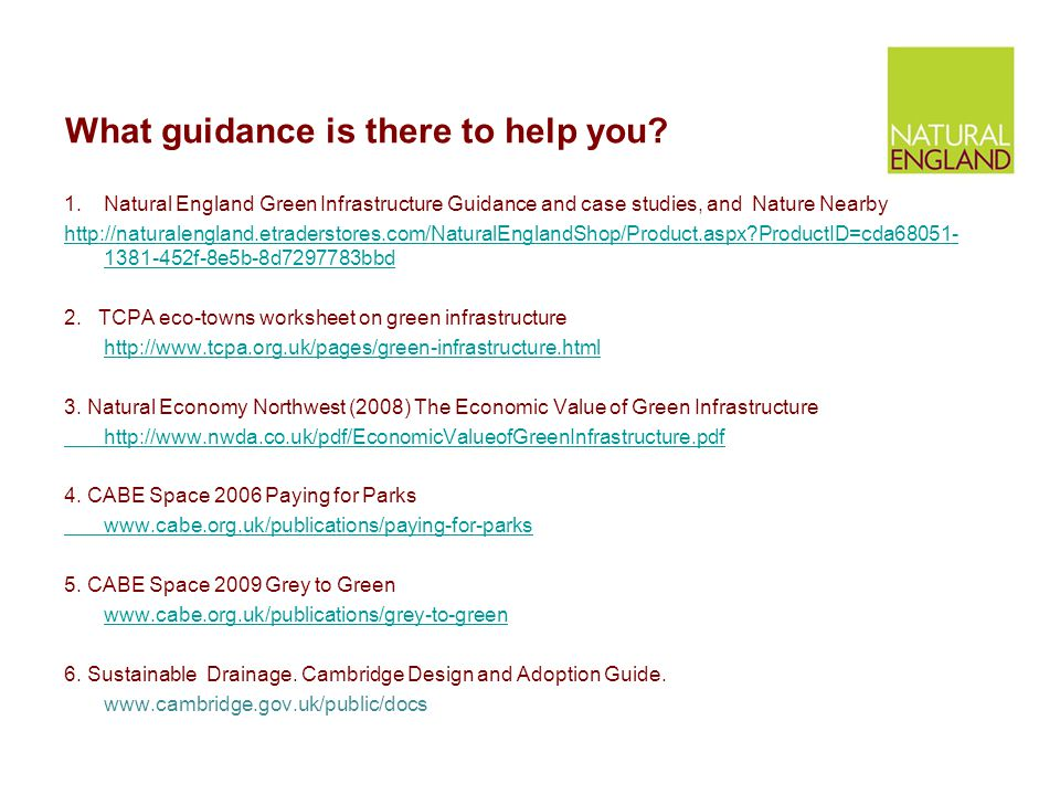 What guidance is there to help you? 1.Natural England Green Infrastructure Guidance and case studies, and Nature Nearby http://naturalengland.etraders