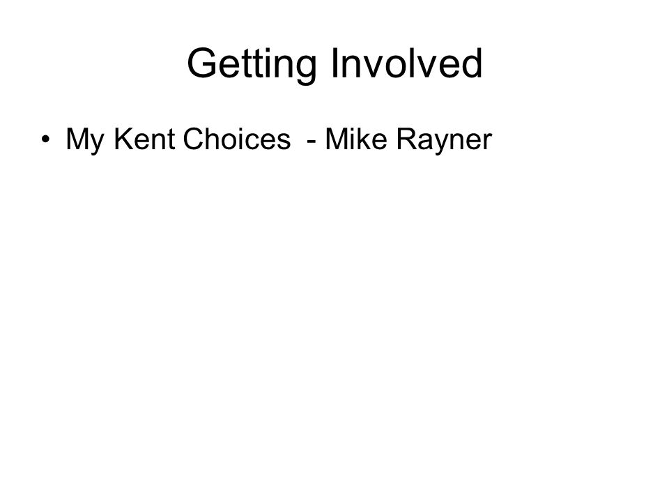 Getting Involved My Kent Choices - Mike Rayner