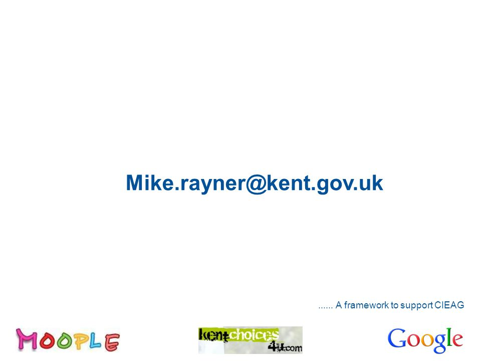 Contact Mike.rayner@kent.gov.uk...... A framework to support CIEAG