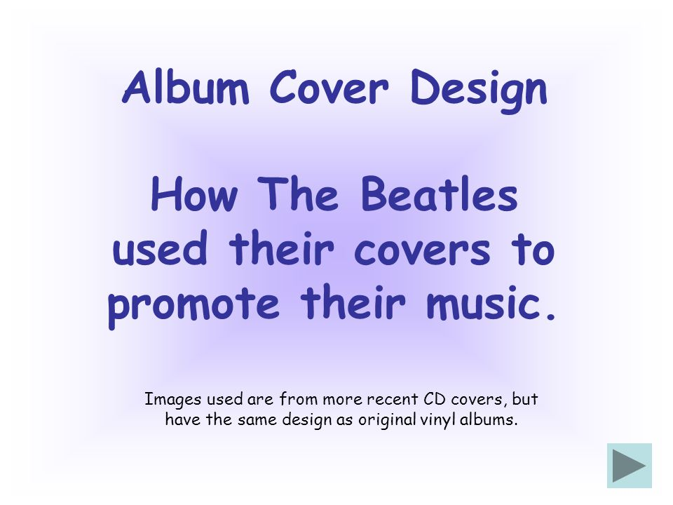 Album Cover Design How The Beatles used their covers to promote their music. Images used are from more recent CD covers, but have the same design as o