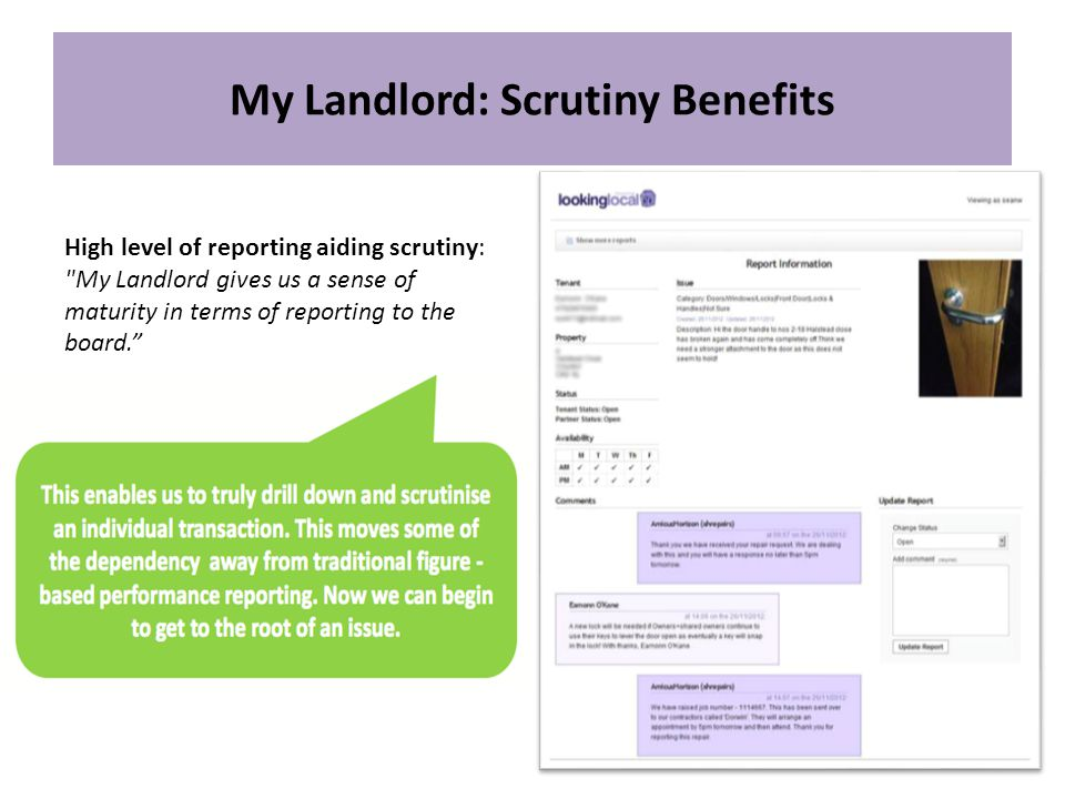 My Landlord: Savings & Insight Encouraging channel shift Reducing the per transaction cost Aid to mobile working Quick set up Vendor support Research vs Service: The annual subscription is cheaper than a research report and getting live data and real results leading to a better understanding of customer behaviour on a far deeper level.