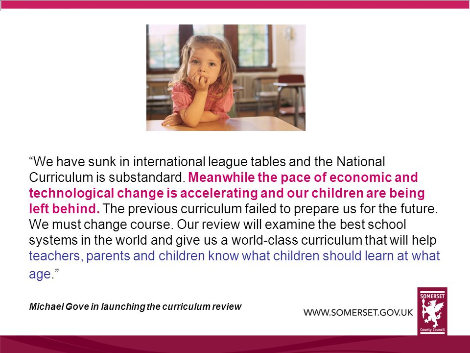We have sunk in international league tables and the National Curriculum is substandard.