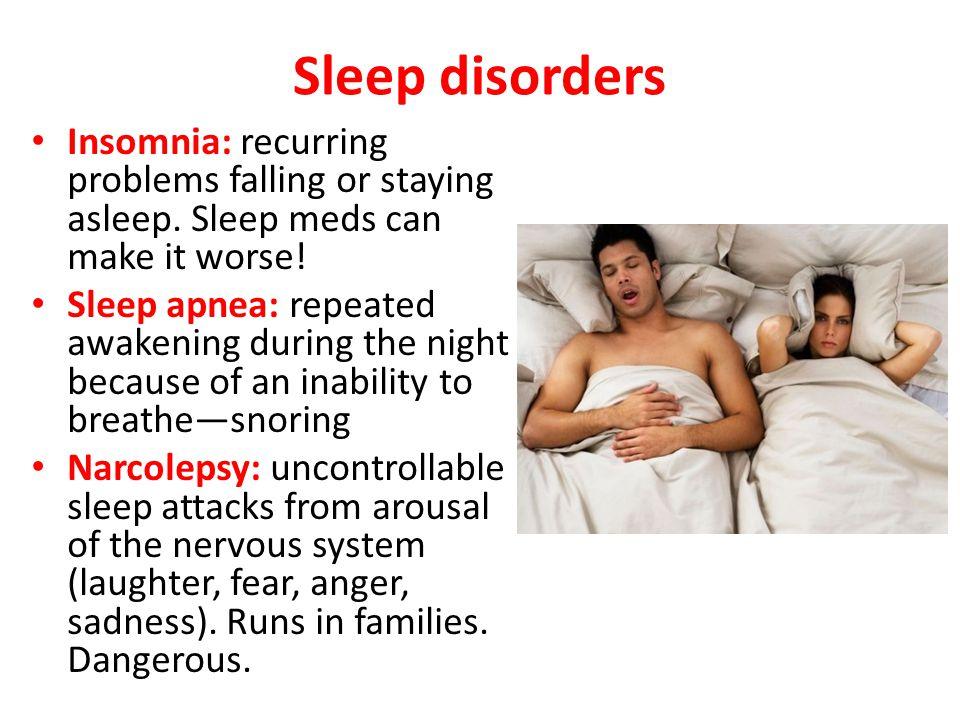 Other sleep disorders Somnambulism: sleepwalking Night terrors: usually in children Bruxism: teeth grinding Enuresis: bed wetting Myclonus: sudden jerking of a limb during sleep