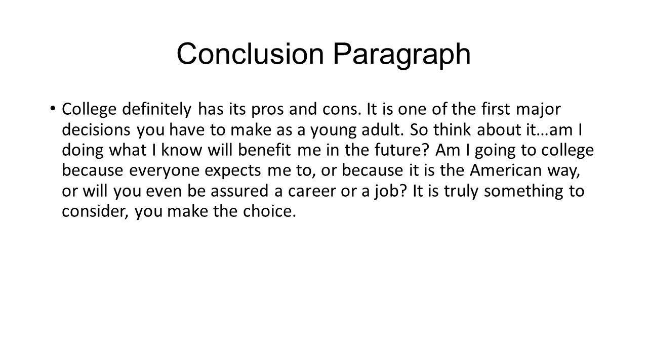Conclusion Paragraph College definitely has its pros and cons.