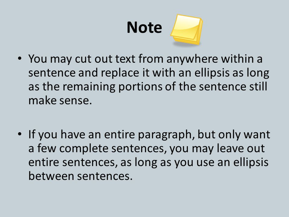 Note You may cut out text from anywhere within a sentence and replace it with an ellipsis as long as the remaining portions of the sentence still make