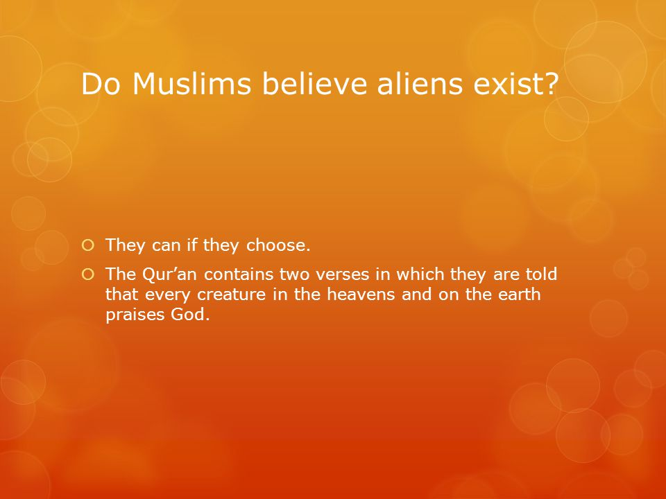 Do Muslims believe aliens exist.  They can if they choose.