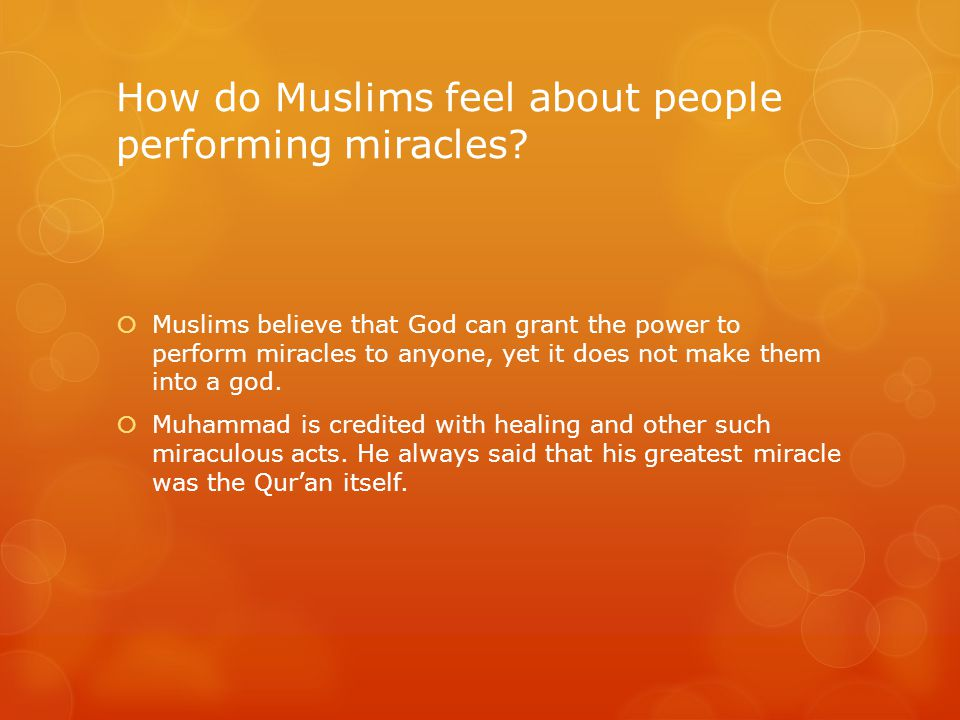 How do Muslims feel about people performing miracles.