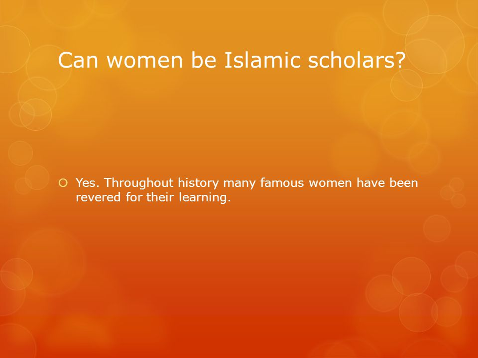 Can women be Islamic scholars.  Yes.