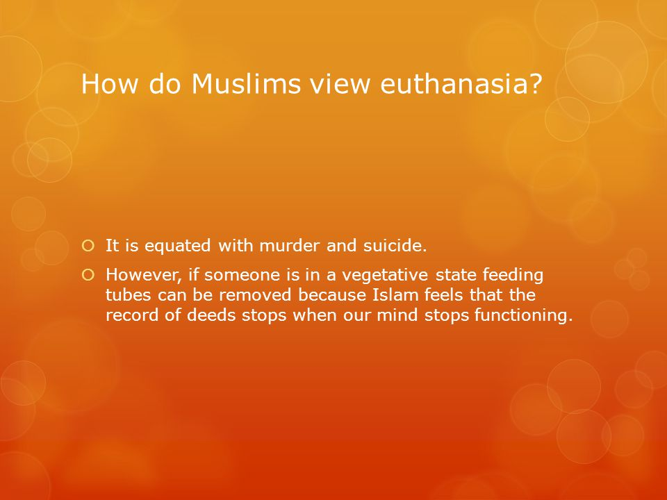 How do Muslims view euthanasia.  It is equated with murder and suicide.