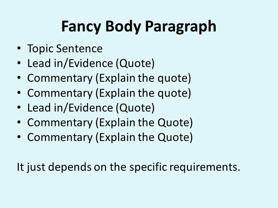 Fancy Body Paragraph Topic Sentence Lead in/Evidence (Quote) Commentary (Explain the quote) Lead in/Evidence (Quote) Commentary (Explain the Quote) It