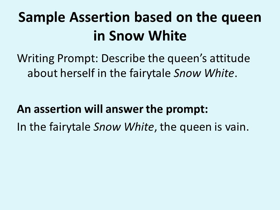 Sample Assertion based on the queen in Snow White Writing Prompt: Describe the queen's attitude about herself in the fairytale Snow White. An assertio