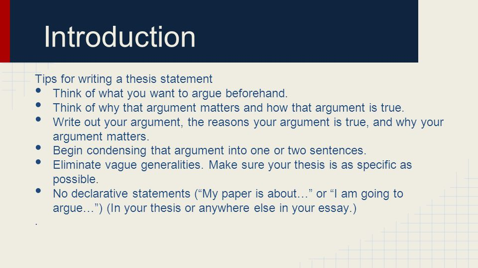 Introduction Tips for writing a thesis statement Think of what you want to argue beforehand. Think of why that argument matters and how that argument