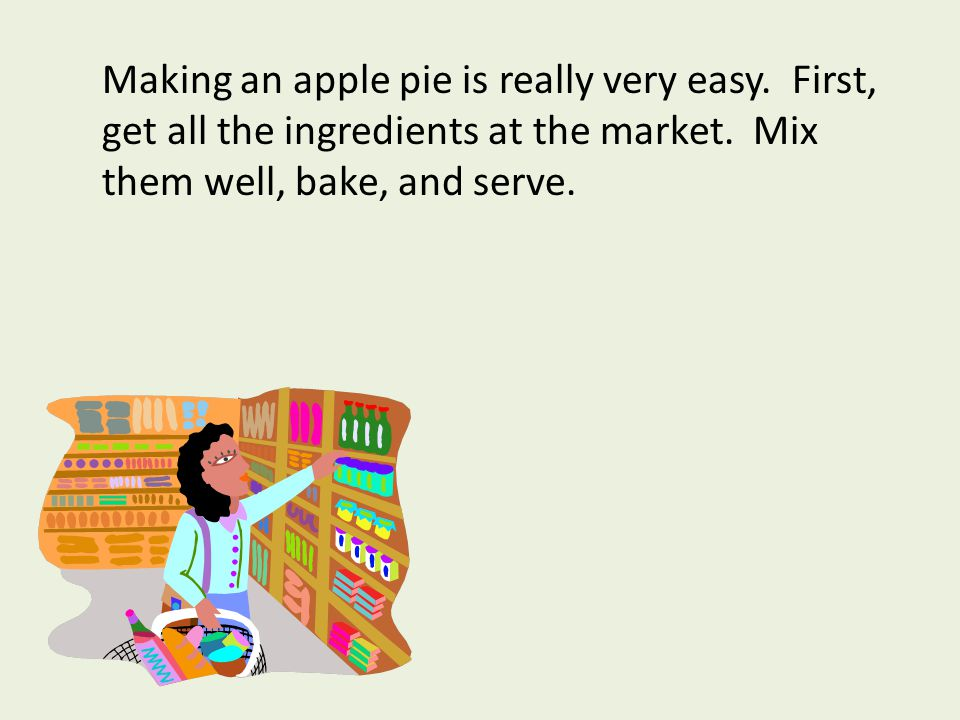 Making an apple pie is really very easy. First, get all the ingredients at the market.