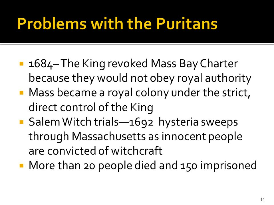  1684– The King revoked Mass Bay Charter because they would not obey royal authority  Mass became a royal colony under the strict, direct control of