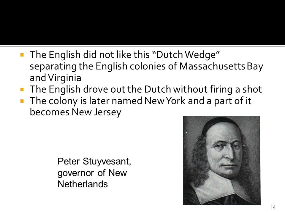 """ The English did not like this """"Dutch Wedge"""" separating the English colonies of Massachusetts Bay and Virginia  The English drove out the Dutch with"""