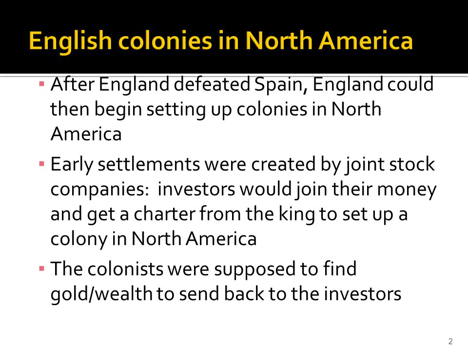 ▪ On May 24, 1607, about a 100 English settlers establish Jamestown colony in Chesapeake Area (Virginia) ▪ 1 st permanent English colony in North America ▪ Jamestown was funded by the joint stock company was called the Virginia Company ▪ Colonist more concerned with digging for gold than working for survival ▪ Poor location, disease, starvation common 3