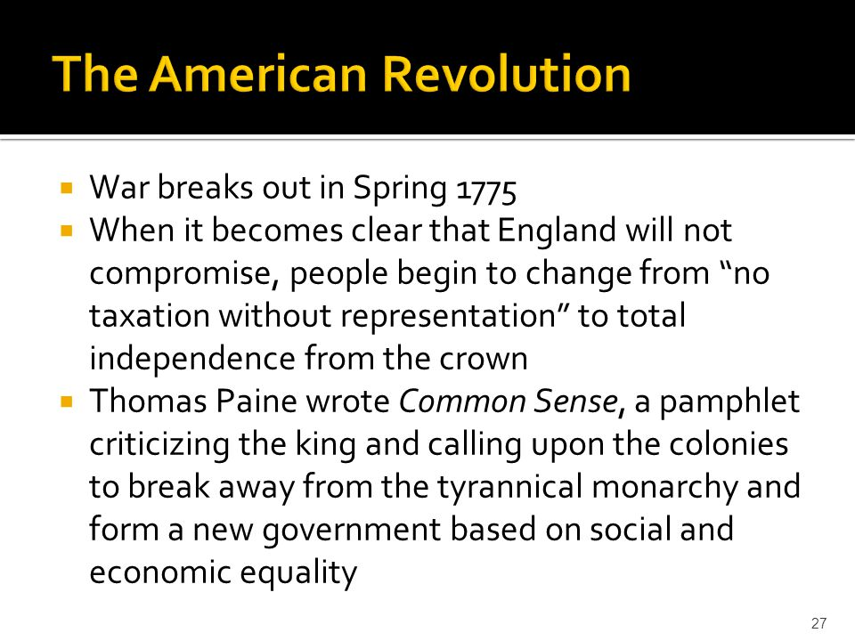""" War breaks out in Spring 1775  When it becomes clear that England will not compromise, people begin to change from """"no taxation without representat"""