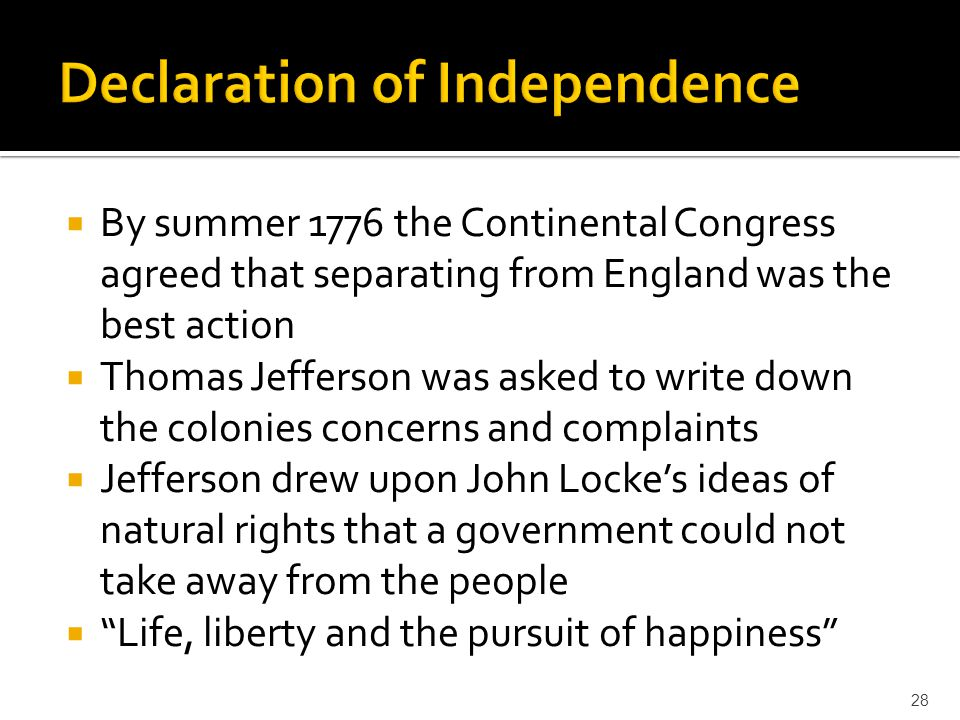  By summer 1776 the Continental Congress agreed that separating from England was the best action  Thomas Jefferson was asked to write down the colon