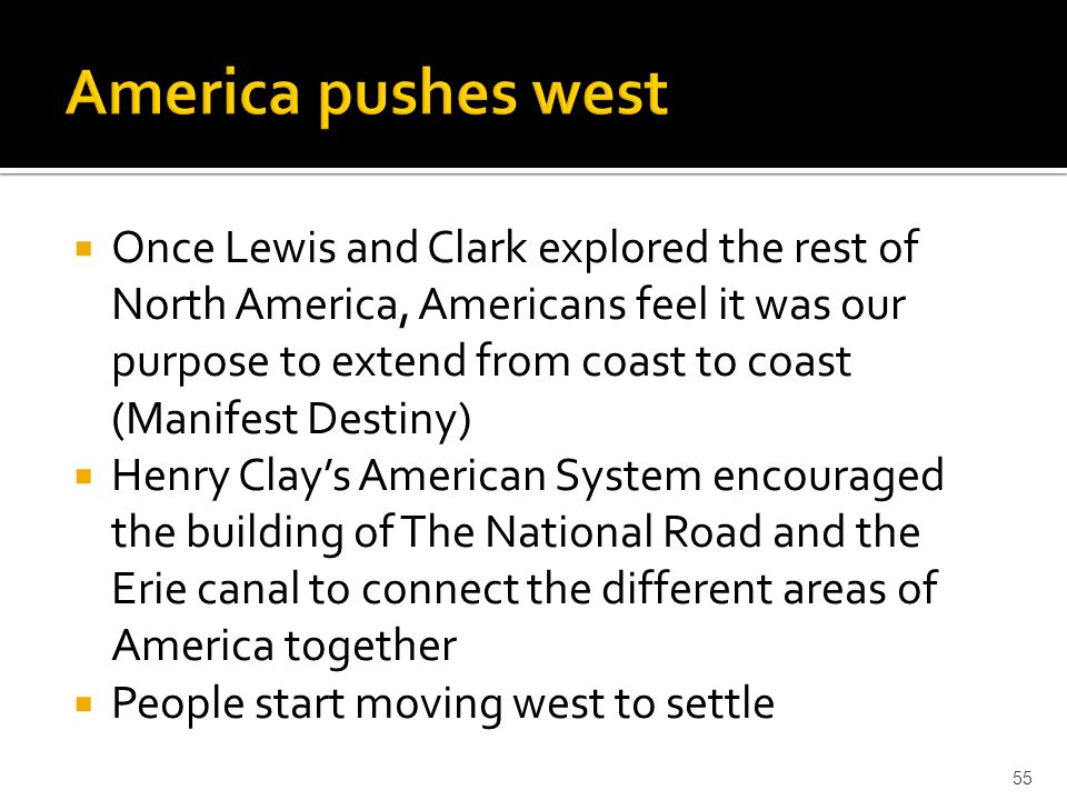  Once Lewis and Clark explored the rest of North America, Americans feel it was our purpose to extend from coast to coast (Manifest Destiny)  Henry