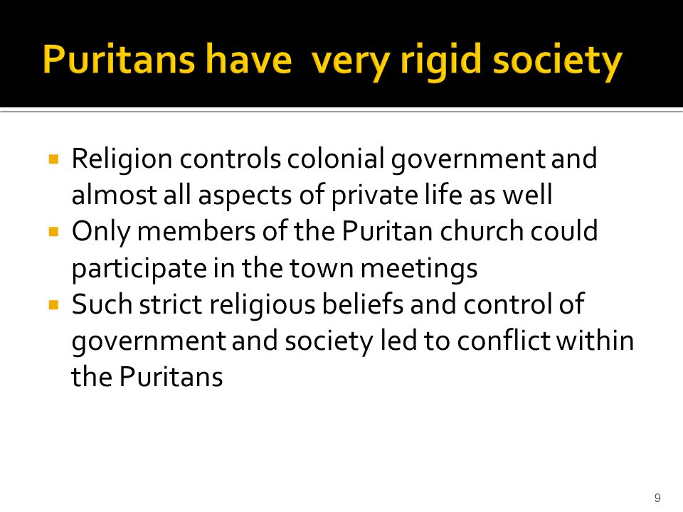  Religion controls colonial government and almost all aspects of private life as well  Only members of the Puritan church could participate in the t