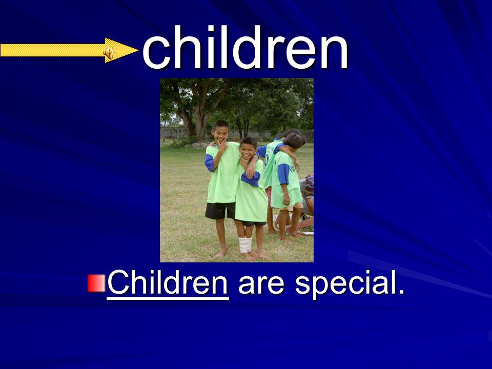 children Children are special.