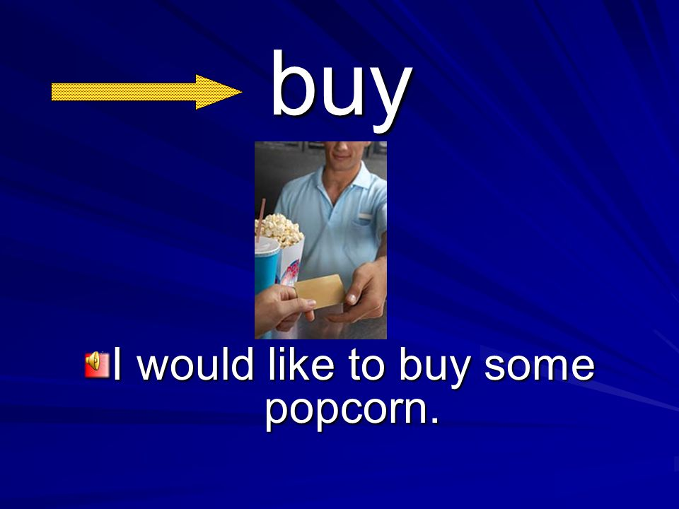 buy I would like to buy some popcorn.