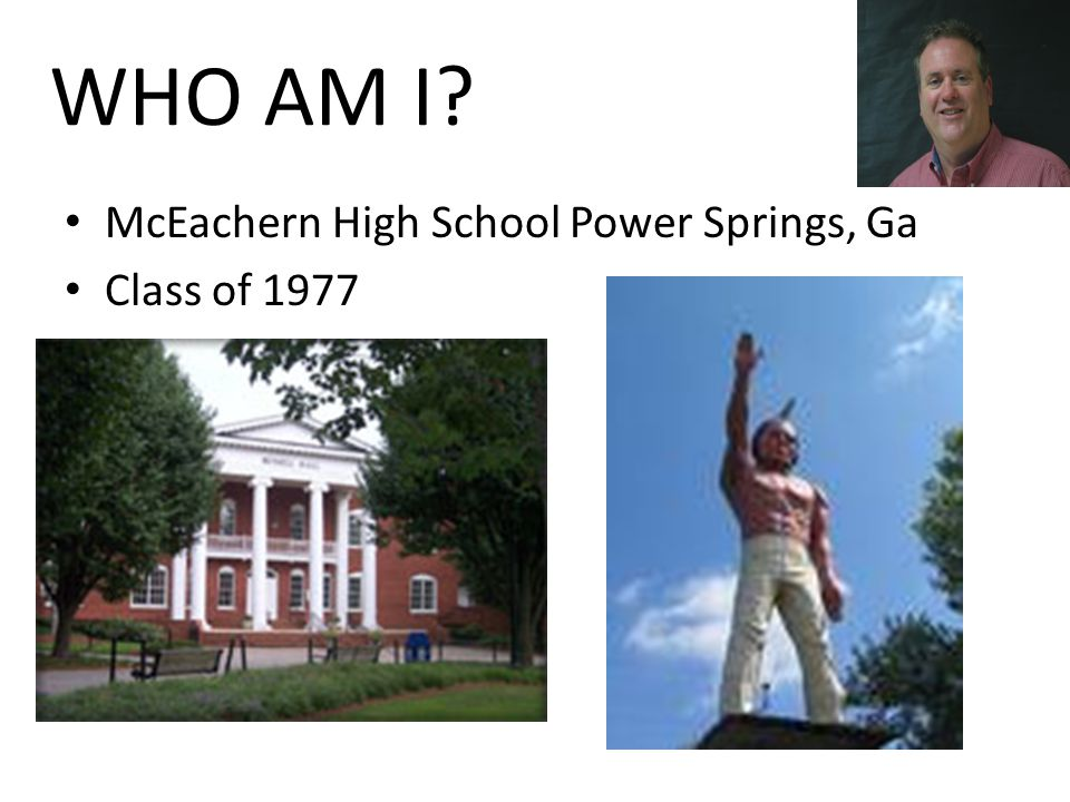 WHO AM I? McEachern High School Power Springs, Ga Class of 1977