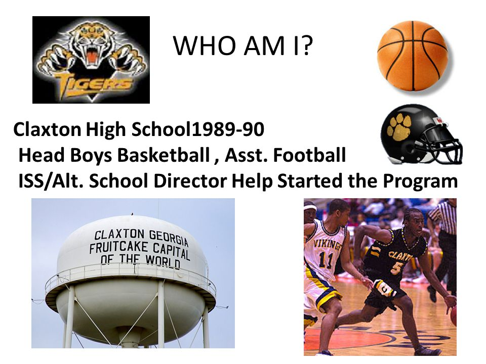 WHO AM I.Claxton High School1989-90 Head Boys Basketball, Asst.