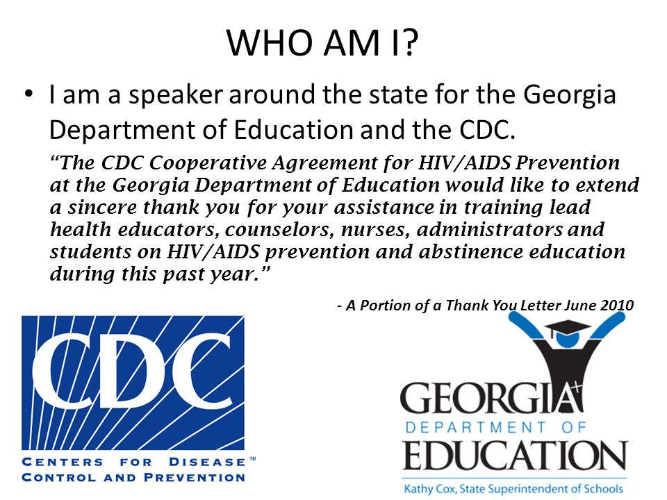 WHO AM I.I am a speaker around the state for the Georgia Department of Education and the CDC.