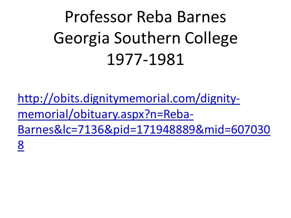 Professor Reba Barnes Georgia Southern College 1977-1981 http://obits.dignitymemorial.com/dignity- memorial/obituary.aspx n=Reba- Barnes&lc=7136&pid=171948889&mid=607030 8