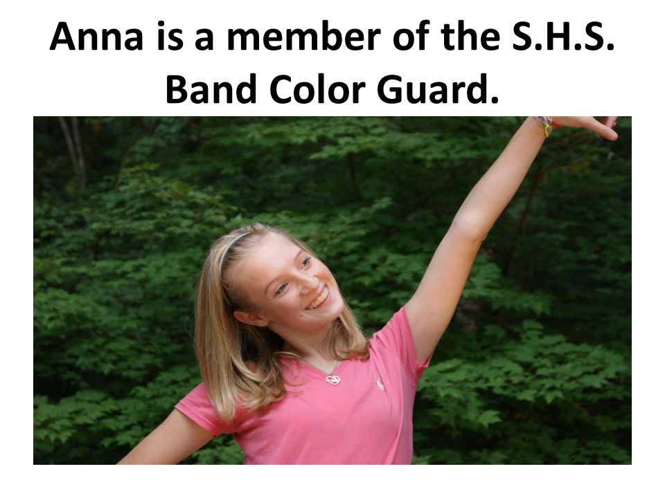 Anna is a member of the S.H.S. Band Color Guard.