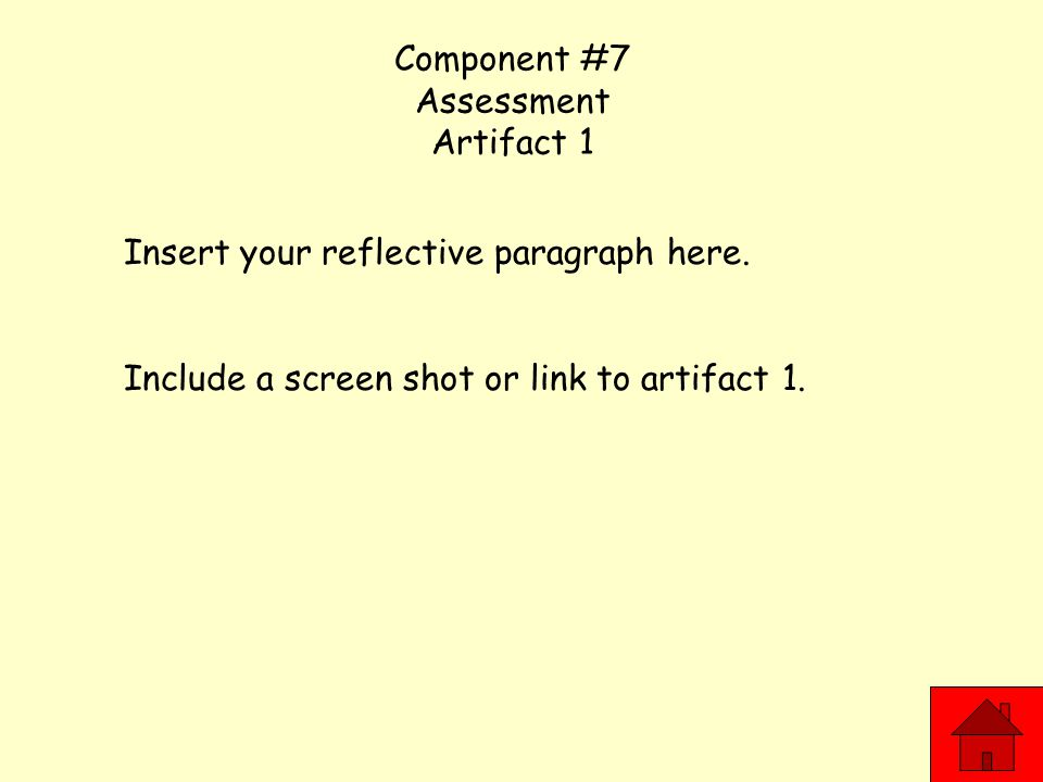 Component #7 Assessment Artifact 1 Insert your reflective paragraph here.