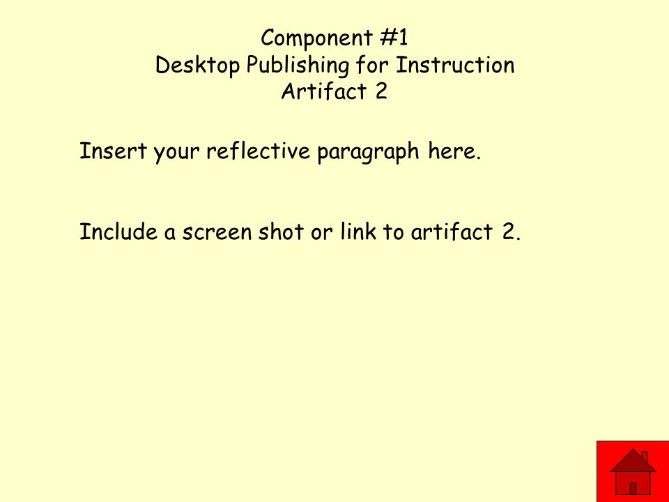 Component #1 Desktop Publishing for Instruction Artifact 2 Insert your reflective paragraph here.