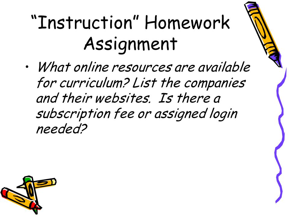 Instruction Homework Assignment What online resources are available for curriculum.