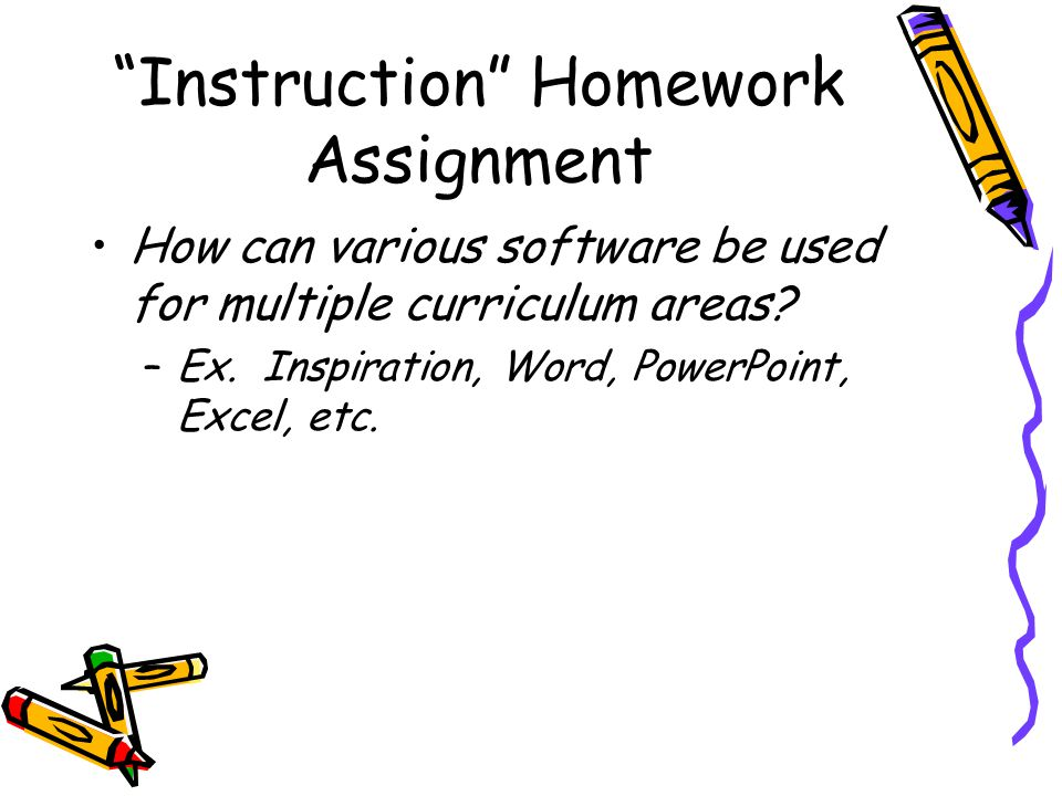 Instruction Homework Assignment How can various software be used for multiple curriculum areas.
